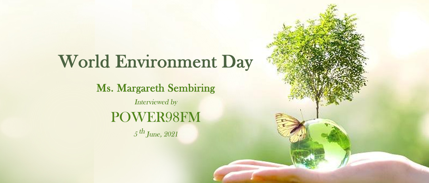 Ms. Margareth Sembiring was interviewed by POWER98FM on the occasion of World Environment Day, June 5th, 2021.
